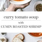 Curry Tomato Soup with Cumin Roasted Shrimp: A delicious and easy to make soup that will warm your heart.