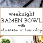Two photos of Weeknight Vegetarian Ramen Bowl with Shiitake Mushrooms and Bok Choy are put together to create a long photo.