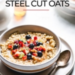 Instant Pot Steel Cut Oats Recipe photographed in a bowl topped off with fruits
